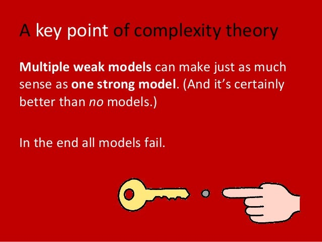 A key point of complexity theory Multiple weak models can make just as much sense as one strong model. (And it's certainly...