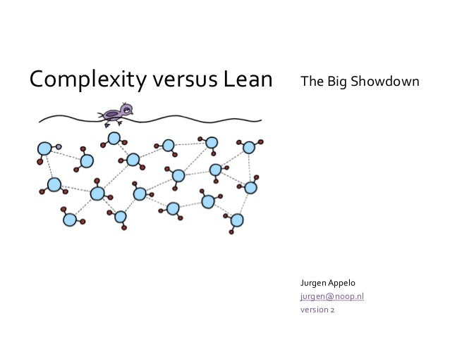 Complexity versus Lean Jurgen Appelo jurgen@noop.nl version 2 The Big Showdown