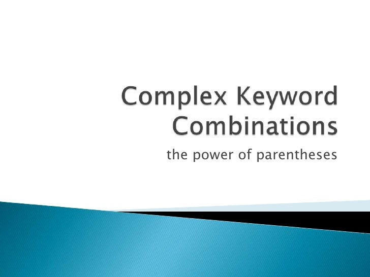 Complex Keyword Combinations<br />the power of parentheses<br />