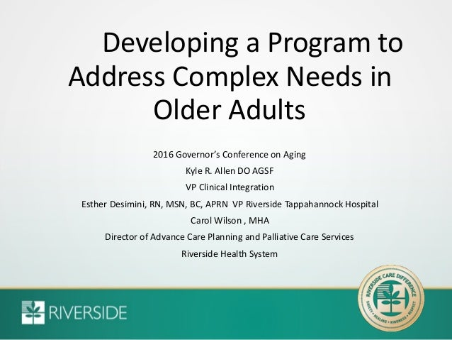 Developing a Program to Address Complex Needs in Older Adults 2016 Governor's Conference on Aging Kyle R. Allen DO AGSF VP...