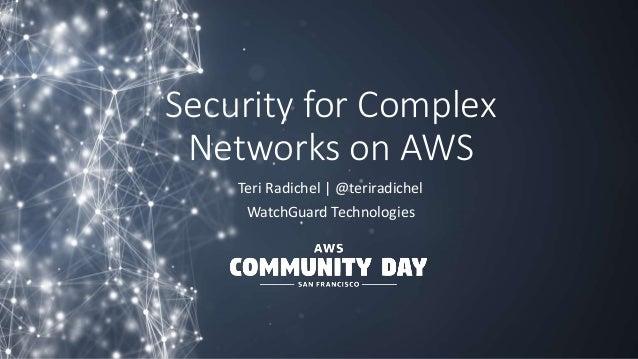 Security for Complex Networks on AWS Teri Radichel | @teriradichel WatchGuard Technologies