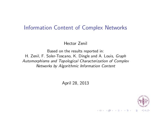 Information Content of Complex NetworksHector ZenilBased on the results reported in:H. Zenil, F. Soler-Toscano, K. Dingle ...