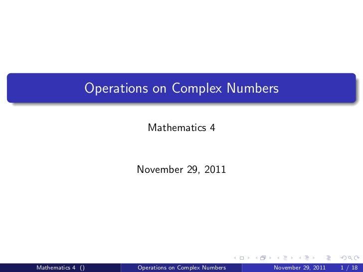 Operations on Complex Numbers                         Mathematics 4                      November 29, 2011Mathematics 4 ()...
