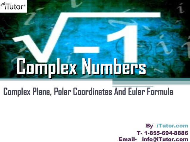 Complex NumbersComplex Numbers Complex Plane, Polar Coordinates And Euler Formula T- 1-855-694-8886 Email- info@iTutor.com...