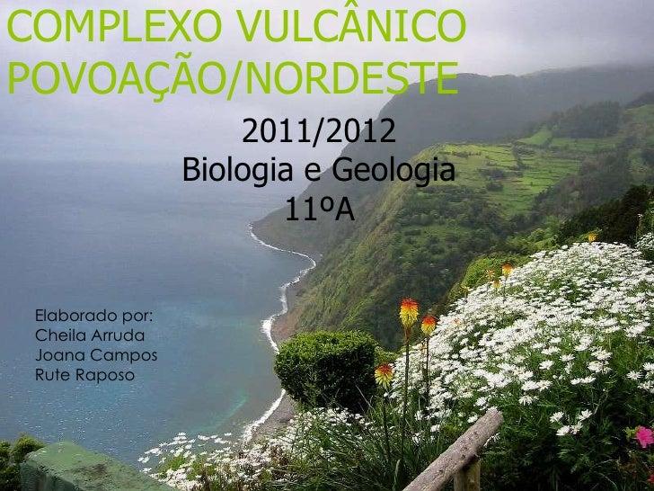 COMPLEXO VULCÂNICOPOVOAÇÃO/NORDESTE                      2011/2012                  Biologia e Geologia                   ...