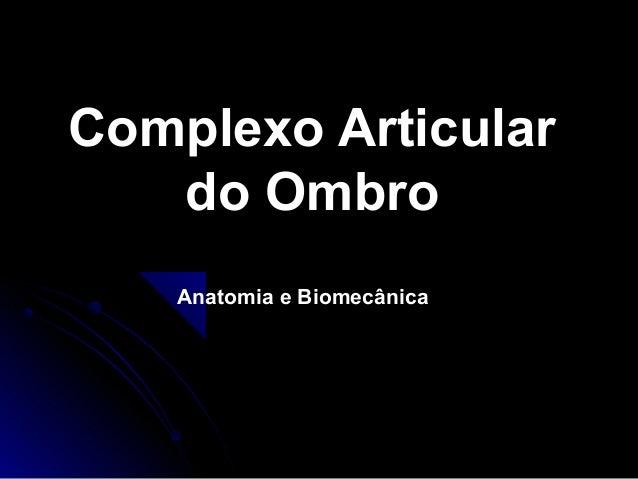 Complexo ArticularComplexo Articular do Ombrodo Ombro Anatomia e Biomecânica