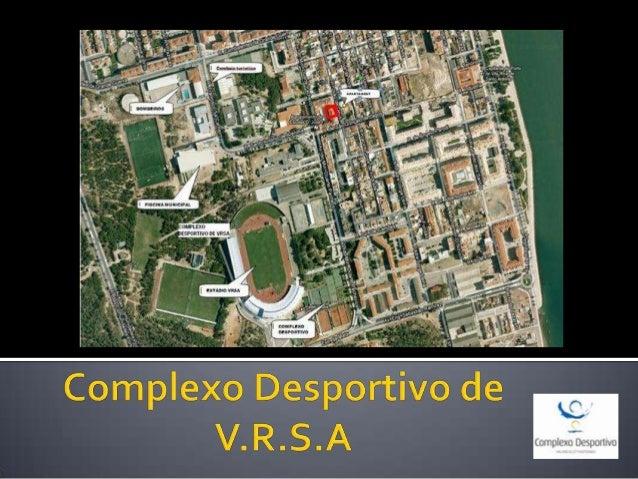 É constituído por 4 equipamentos:  Campos do Clube deTénis deV.R.S.A;  Estádio Municipal e as infra-estruturas adjacente...