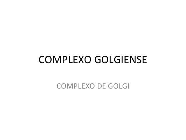 COMPLEXO GOLGIENSE COMPLEXO DE GOLGI