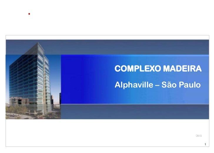 COMPLEXO MADEIRAAlphaville – São Paulo                    2011                           1