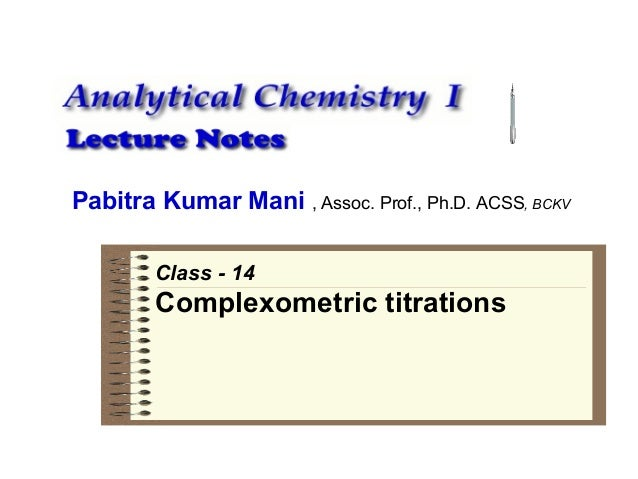 Pabitra Kumar Mani , Assoc. Prof., Ph.D. ACSS, BCKV Class - 14  Complexometric titrations