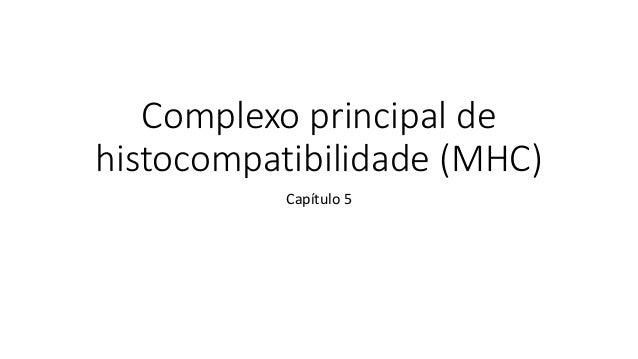 Complexo principal de histocompatibilidade (MHC) Capítulo 5