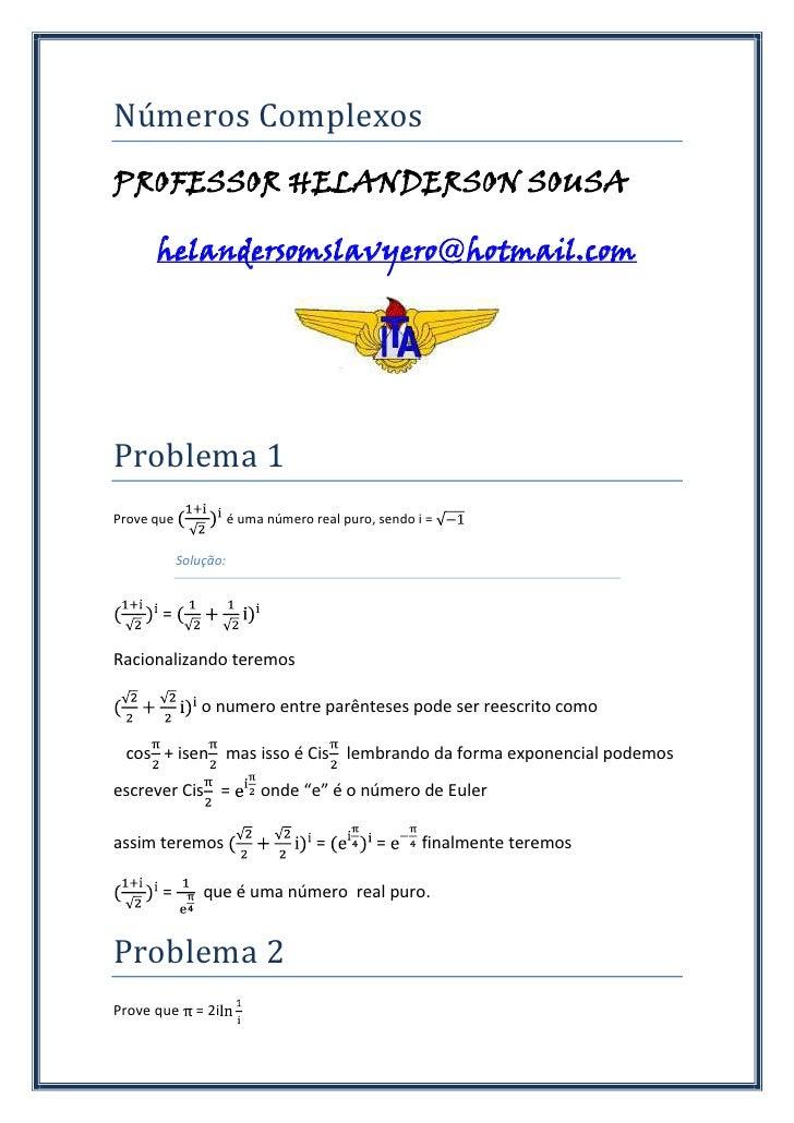 Números ComplexosPROFESSOR HELANDERSON SOUSA      helandersomslavyero@hotmail.comProblema 1Prove que              é uma nú...