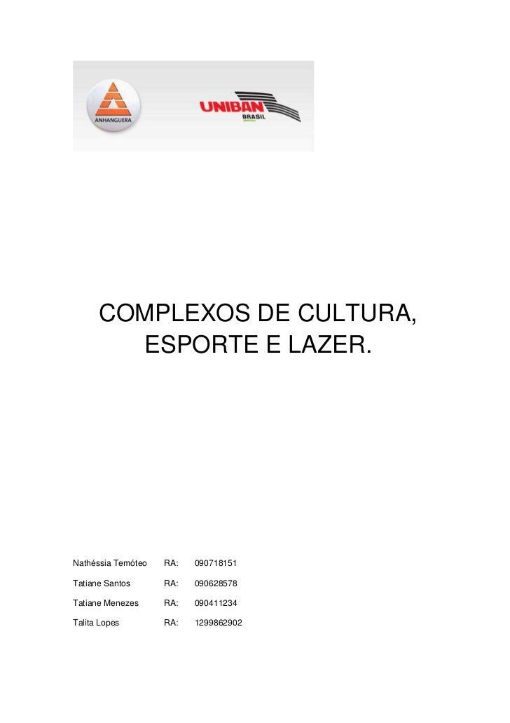 COMPLEXOS DE CULTURA,        ESPORTE E LAZER.Nathéssia Temóteo   RA:   090718151Tatiane Santos      RA:   090628578Tatiane...