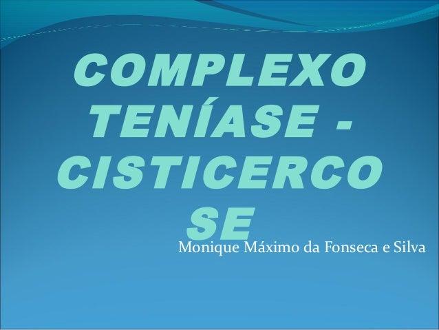 COMPLEXO  TENÍASE -  CISTICERCO  SE  Monique Máximo da Fonseca e Silva