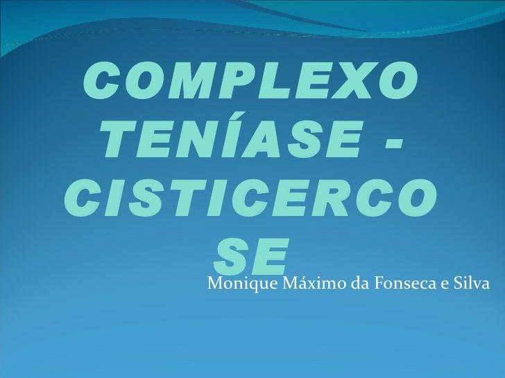 COMPLEXO TENÍASE -CISTICERCO    SE   Monique Máximo da Fonseca e Silva