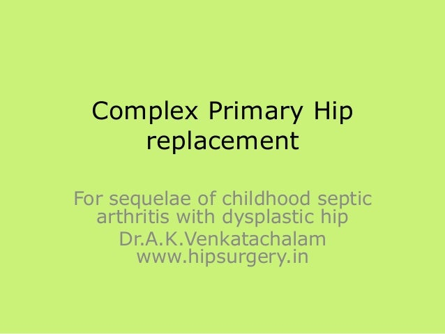Complex Primary Hip replacement For sequelae of childhood septic arthritis with dysplastic hip Dr.A.K.Venkatachalam www.hi...