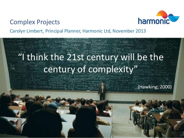 "Complex Projects Carolyn Limbert, Principal Planner, Harmonic Ltd, November 2013  ""I think the 21st century will be the ce..."