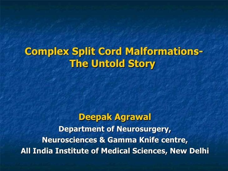 Complex Split Cord Malformations- The Untold Story   Deepak Agrawal Department of Neurosurgery, Neurosciences & Gamma Knif...