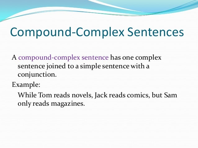 complex sentence A complete sentence always contains a verb, expresses a complete idea and  makes sense standing alone andy reads quickly this is a complete sentence as  it.