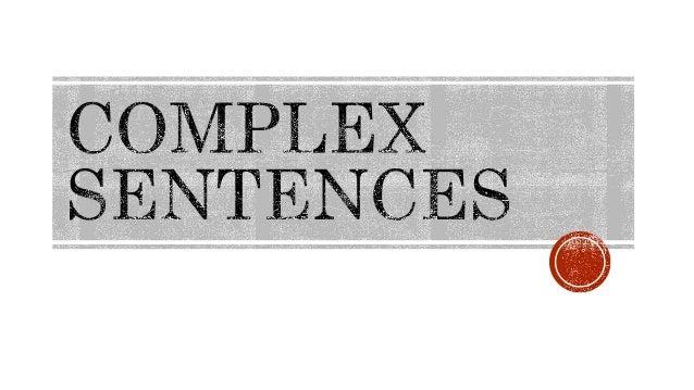 1. Simple Sentence 2. Compound Sentence 3. Complex Sentence