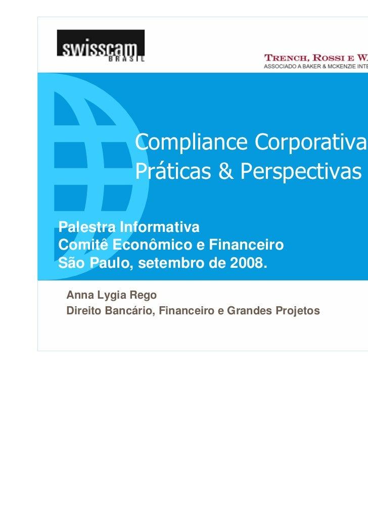 Compliance Corporativa             Práticas & PerspectivasPalestra InformativaComitê Econômico e FinanceiroSão Paulo, sete...