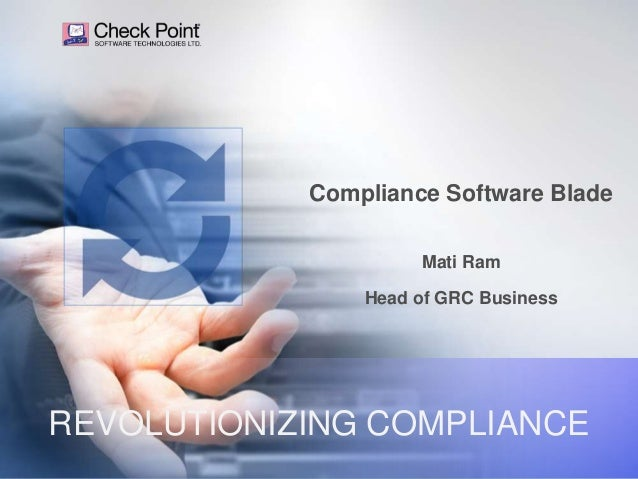 Compliance Software Blade Mati Ram Head of GRC Business  REVOLUTIONIZING COMPLIANCE ©2013 Check Point Software Technologie...