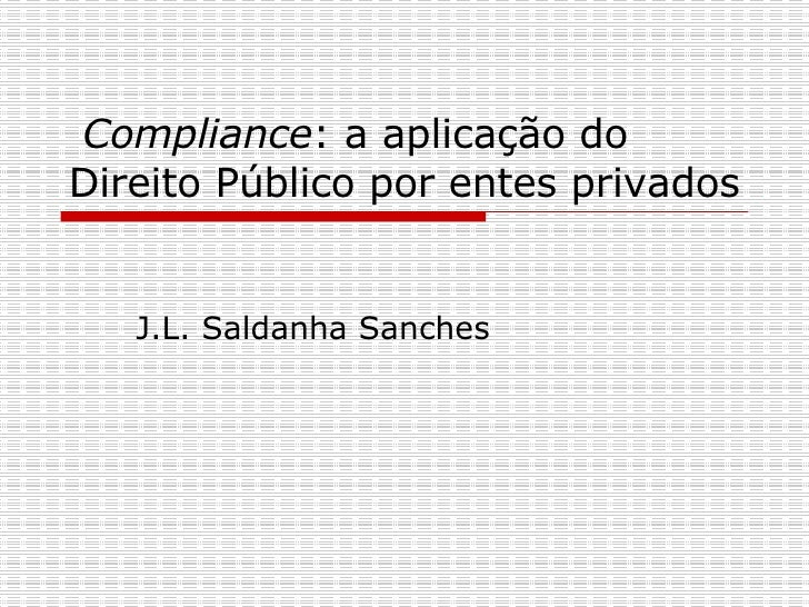 Compliance : a aplicação do Direito Público por entes privados J.L. Saldanha Sanches