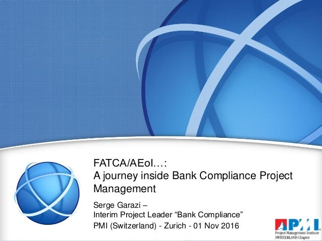 "Serge Garazi – Interim Project Leader ""Bank Compliance"" FATCA/AEoI…: A journey inside Bank Compliance Project Management P..."