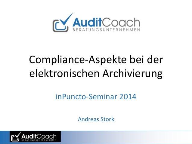 Compliance-Aspekte bei der elektronischen Archivierung inPuncto-Seminar 2014 Andreas Stork