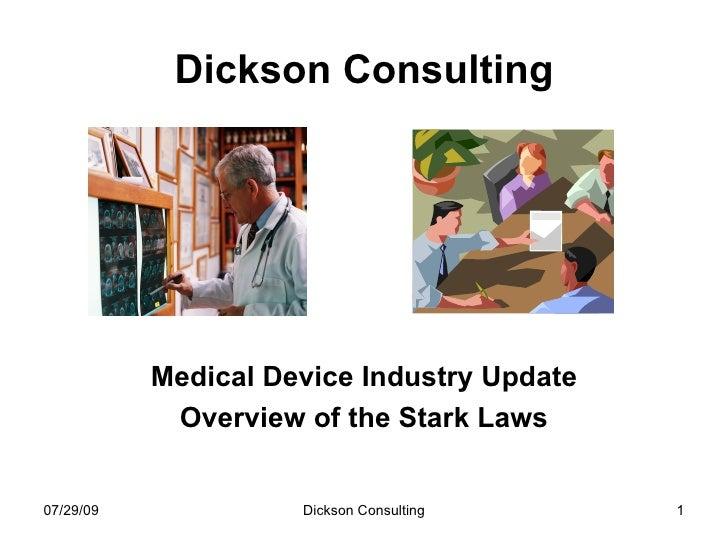Dickson Consulting <ul><li>Medical Device Industry Update </li></ul><ul><li>Overview of the Stark Laws </li></ul>