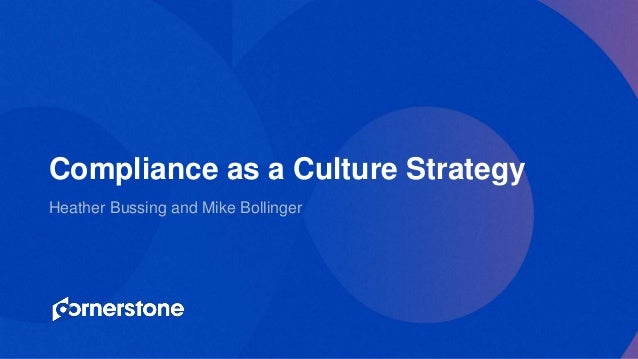 Heather Bussing and Mike Bollinger Compliance as a Culture Strategy