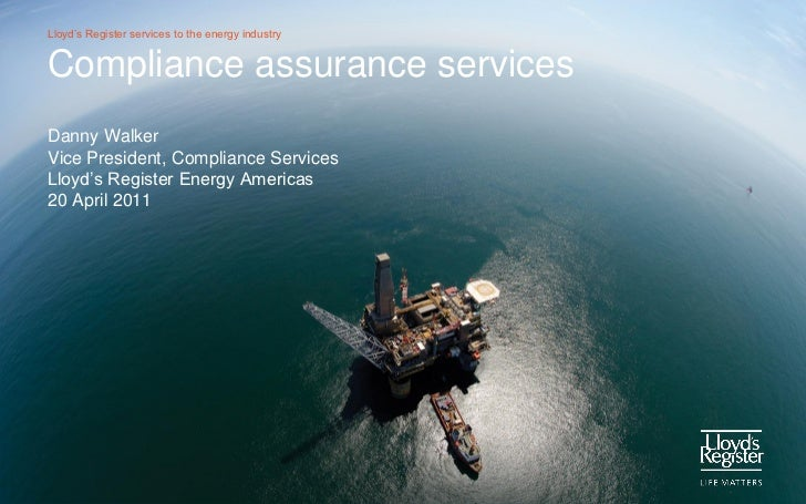 Lloyd's Register services to the energy industryCompliance assurance servicesDanny WalkerVice President, Compliance Servic...