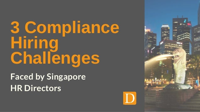 3 Compliance Hiring Challenges Faced by Singapore HR Directors