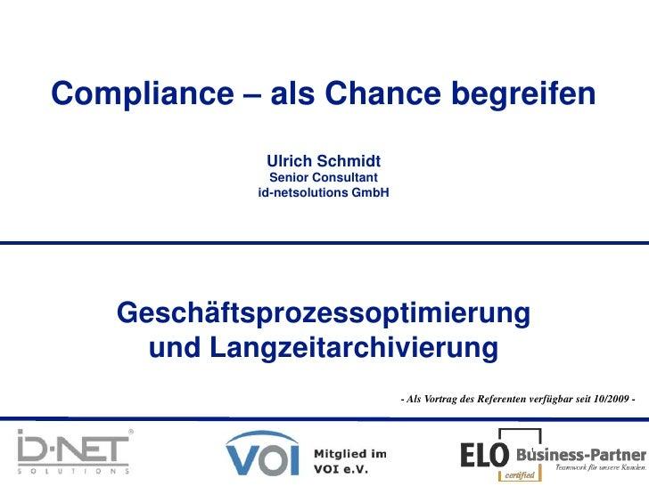1<br />Compliance – als Chance begreifen<br />Ulrich SchmidtSenior Consultantid-netsolutions GmbH<br />Geschäftsprozessopt...