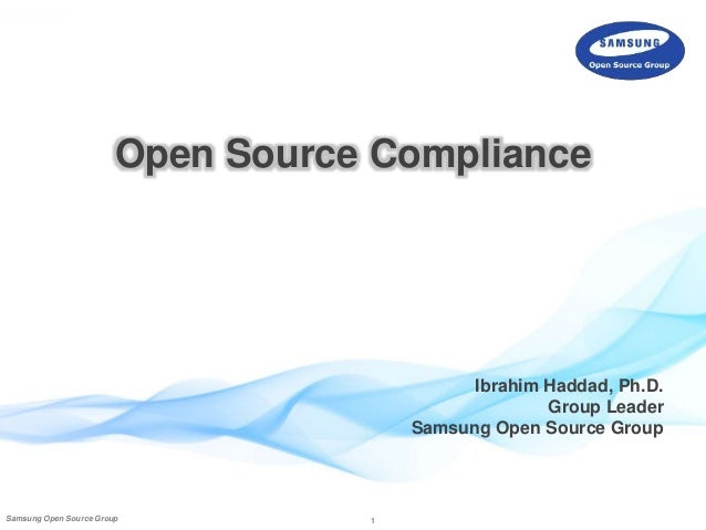 Open Source Compliance  Samsung Open Source Group 1  Ibrahim Haddad, Ph.D.  Group Leader  Samsung Open Source Group