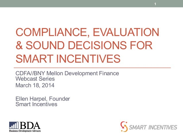 COMPLIANCE, EVALUATION & SOUND DECISIONS FOR SMART INCENTIVES CDFA//BNY Mellon Development Finance Webcast Series March 18...