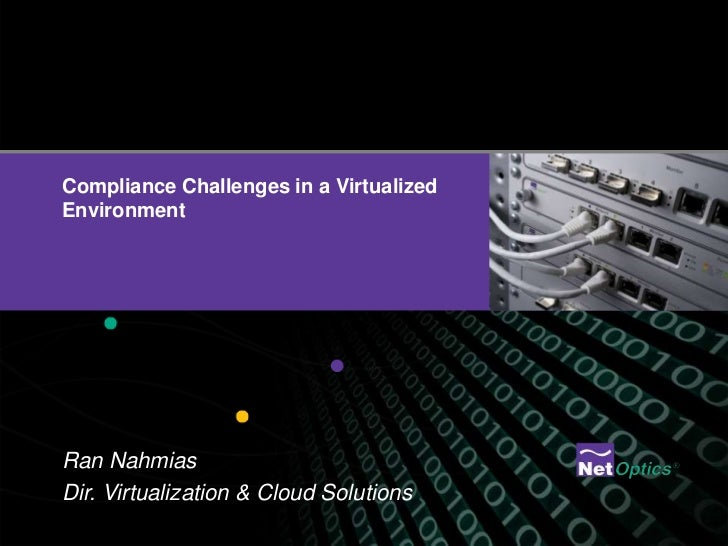 Compliance Challenges in a Virtualized Environment<br />Ran Nahmias<br />Dir. Virtualization & Cloud Solutions<br />