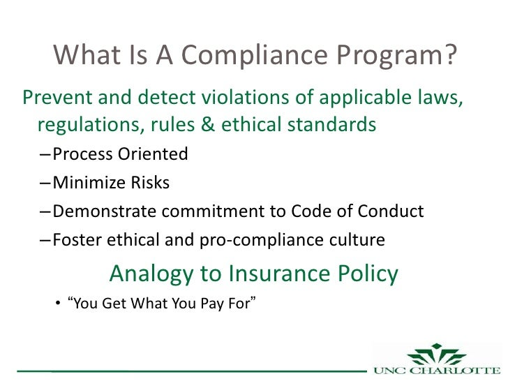 What Is A Compliance Program?Prevent and detect violations of applicable laws, regulations, rules & ethical standards –Pro...