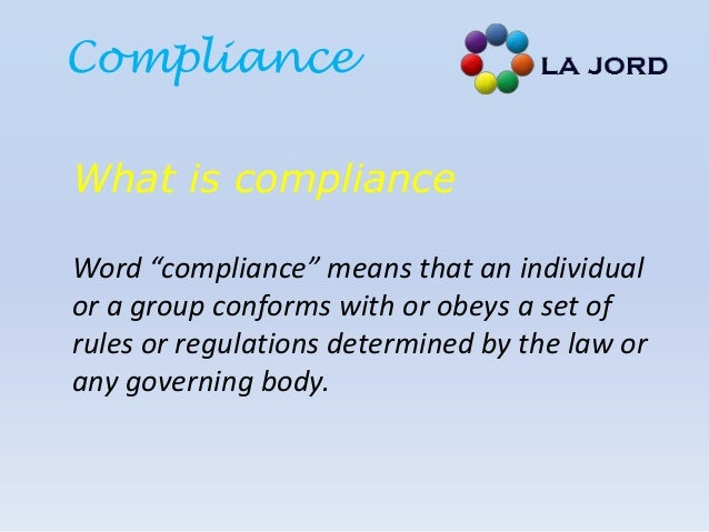 """ComplianceWhat is complianceWord """"compliance"""" means that an individualor a group conforms with or obeys a set ofrules or r..."""
