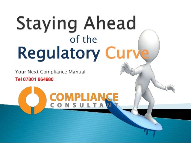 of the  Regulatory Curve Your Next Compliance Manual Tel 07801 864980