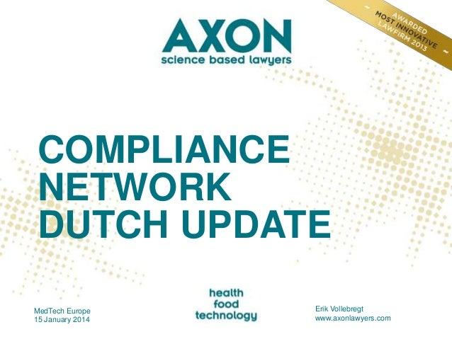 COMPLIANCE NETWORK DUTCH UPDATE MedTech Europe 15 January 2014  Erik Vollebregt www.axonlawyers.com