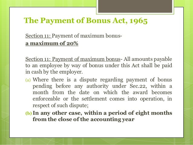 payment of bonus act india Every employee in india is eligible of certain bonus amount on the profit made by the employer this get covered under payment of bonus bill 2015  the act provides for the annual payment of bonus to employees of certain establishments .