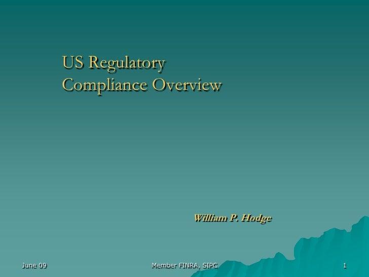 US Regulatory           Compliance Overview                                    William P. Hodge    June 09             Mem...