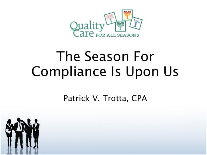 The Season For Compliance Is Upon Us Patrick V. Trotta, CPA