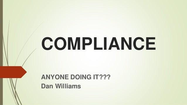 COMPLIANCE ANYONE DOING IT??? Dan Williams