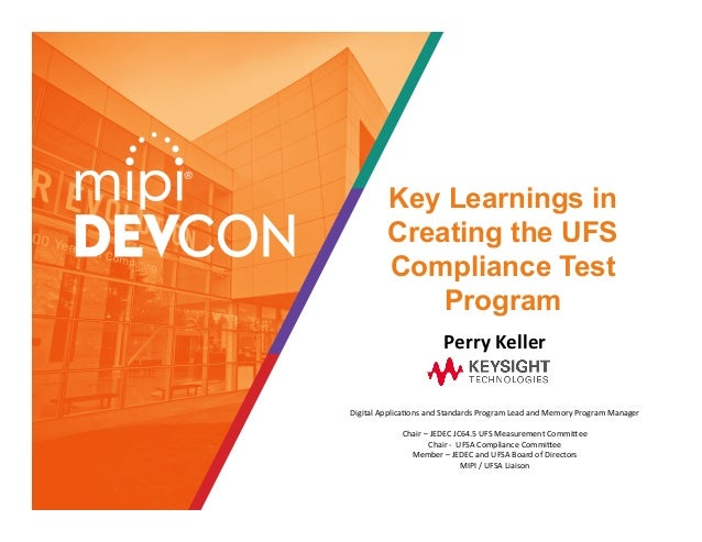 Key Learnings in Creating the UFS Compliance Test Program PerryKeller DigitalApplica+onsandStandardsProgramLeadand...