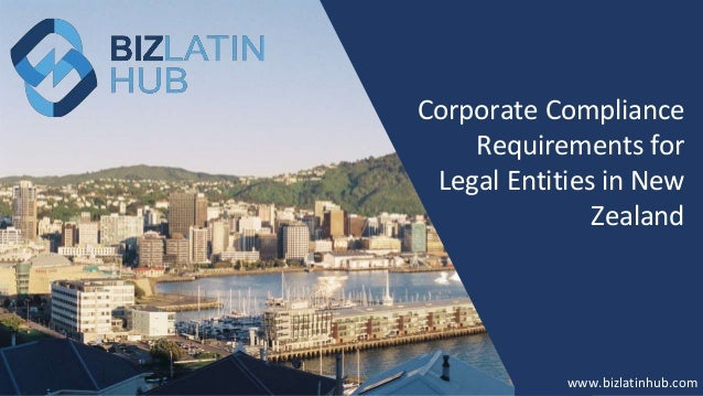 www.bizlatinhub.com www.bizlatinhub.com Corporate Compliance Requirements for Legal Entities in New Zealand