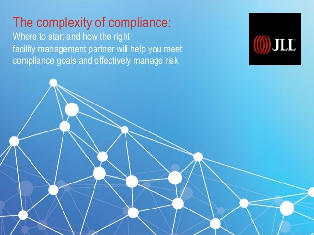 The complexity of compliance: Where to start and how the right facility management partner will help you meet compliance g...