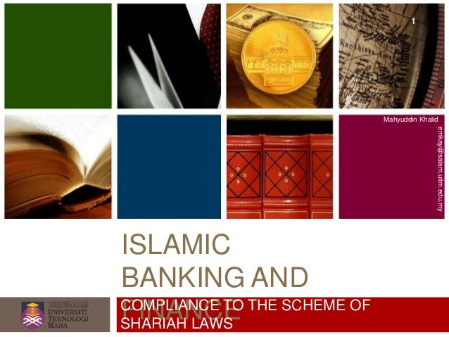 ISLAMIC BANKING AND FINANCE Mahyuddin Khalid emkay@salam.uitm.edu.my COMPLIANCE TO THE SCHEME OF SHARIAH LAWS 1