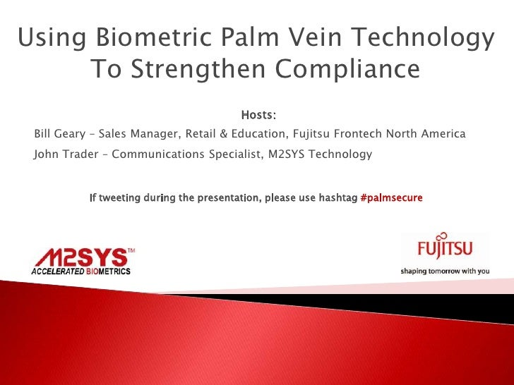 Using Biometric Palm Vein Technology     To Strengthen Compliance                                        Hosts: Bill Geary...